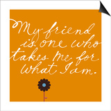 Friend Takes Me for What I Am Print