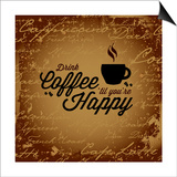 Coffee Makes You Happy Posters by  arenacreative