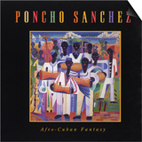 Poncho Sanchez - Afro-Cuban Fantasy Prints