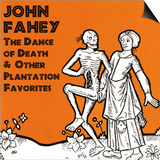 John Fahey - The Dance of Death and Other Plantation Favorites Prints
