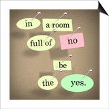 The Words In A Room Full Of No Be The Yes Saying Pinned On A Bulletin Board Prints by  iqoncept