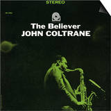 John Coltrane - The Believer Posters