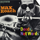 Max Roach - Deeds, Not Words Posters by Paul Bacon