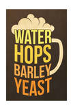 Water, Hops, Barley, Yeast - Beer Prints by  Lantern Press