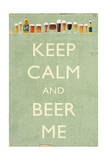 Keep Calm and Beer Me Posters by  Lantern Press