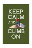 Keep Calm and Climb On Prints by  Lantern Press