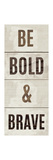 Wood Sign Bold and Brave on White Panel Premium Giclee Print by Michael Mullan