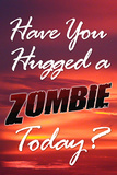 Have You Hugged a Zombie Today Poster Prints
