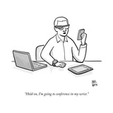 """Hold on, I'm going to conference in my wrist."" - New Yorker Cartoon Premium Giclee Print by Paul Noth"