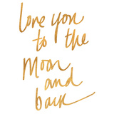 Love You to the Moon and Back (gold foil) Plakaty