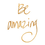 Be Amazing (gold foil) Prints