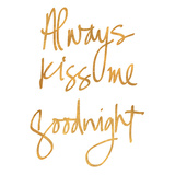 Always Kiss Me Goodnight (gold foil) Posters