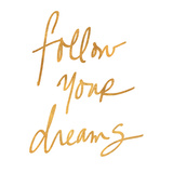 Follow Your Dreams (gold foil) Prints