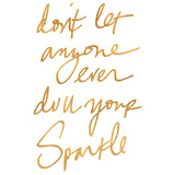 Don't Let Anyone Ever Dull Your Sparkle (gold foil) Prints