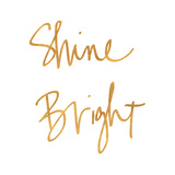 Shine Bright (gold foil) Posters