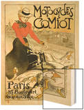 Reproduction of a Poster Advertising Comiot Motorcycles, 1899 Wood Print by Théophile Alexandre Steinlen