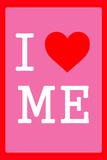 I Love Me 1.4 Prints