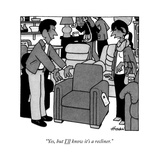 """Yes, but I'll know it's a recliner."" - New Yorker Cartoon Premium Giclee Print by William Haefeli"