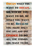 Dream What You Want To Dream Prints