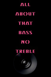 All About That Bass Posters