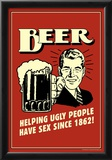 Beer Helping Ugly People Have Sex Since 1862 Funny Retro Poster Posters