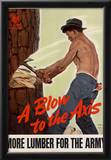 A Blow to the Axis More Lumber for the Army WWII War Propaganda Art Print Poster Posters