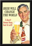 Beer Will Change The World Don't Know How But It Will Funny Poster Prints