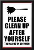 Clean Up After Yourself The Maid Is On Vacation Sign Poster Photo