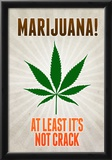 Marijuana At Least It's Not Crack College Print Poster Prints