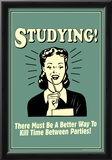 Studying Must Be Better Way To Kill Time For Parties Funny Retro Poster Prints