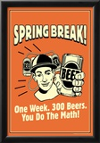 Spring Break One Week 300 Beers You Do The Math Funny Retro Poster Prints
