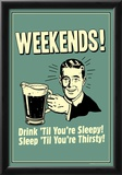 Weekends Drink Til Sleep And Sleep Til Thirsty Funny Retro Poster Posters