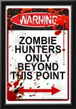 Warning Zombie Hunters Only Beyond This Point Sign Art Poster Print Prints