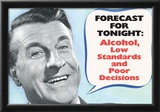 Weather Forecast Alcohol Low Standards Poor Decisions Funny Poster Print