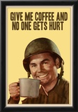 Give Me Coffee And No One Gets Hurt Print