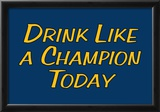 Drink Like A Champion Today Prints