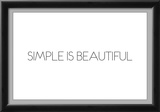 Simple Is Beautiful Prints