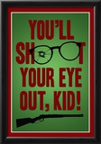 You'll Shoot Your Eye Out Kid Posters