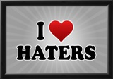 I Love Haters Poster Posters