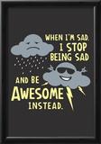 Stop Being Sad Prints by  Snorg Tees