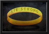 Lie Strong Posters