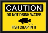 Caution Do Not Drink Water Fish Crap In It Sign Poster Prints