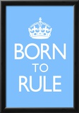 Born To Rule - Blue Baby's Room Poster Print