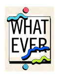 WHAT EVER Posters by  Junk Food