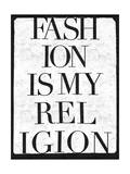 Fashion is my Religion Prints by  Junk Food