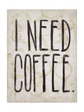 I NEED COFFEE Prints by  Junk Food