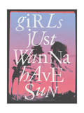 Girls Just Wanna Have Sun Prints by  Junk Food