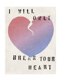 I Will Only Break Your Heart Prints by  Junk Food