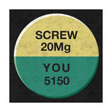 Screw You 20 Mg Pill - 5150 Premium Giclee Print by  Junk Food