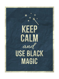 Keep Calm and Use Black Magic Quote Prints by  ONiONAstudio